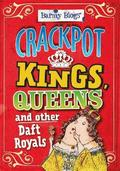 Barmy Biogs: Crackpot Kings, Queens &; other Daft Royals