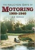 The Halcyon Days of Motoring 1900-1940