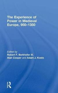 The Experience of Power in Medieval Europe, 950-1350