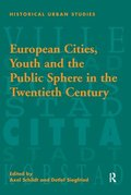 European Cities, Youth and the Public Sphere in the Twentieth Century