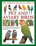 Keeping Pet &; Aviary Birds, The Complete Practical Guide to