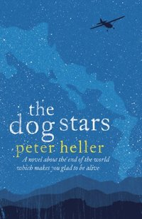 Dog Stars: The hope-filled story of a world changed by global catastrophe