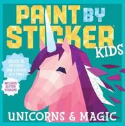 Paint by Sticker Kids: Unicorns &; Magic