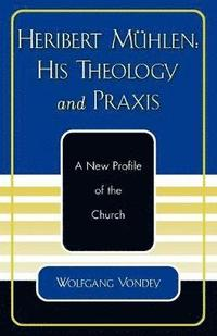 Heribert Muhlen: His Theology and Praxis