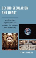 Beyond Secularism and Jihad?