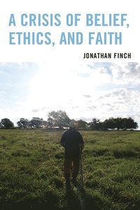 A Crisis of Belief, Ethics, and Faith