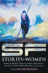The Mammoth book of SF stories by women / edited by Alex Dally MacFarlane.