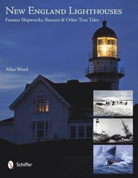 New England Lighthouses: Famous Shipwrecks, Rescues, and Other  Tales