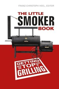 Little Smoker Book: Getting Into the T Level of Grilling