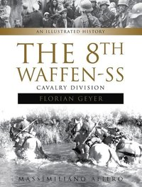 8th Waffen-SS Cavalry Division 'Florian Geyer': An Illustrated History