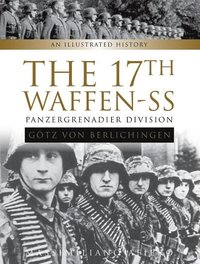 17th Waffen-SS Panzergrenadier Division 'Gotz von Berlichingen': An Illustrated History