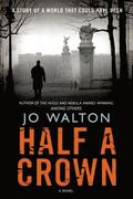 Half a Crown: A Story of a World That Could Have Been