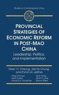 Provincial Strategies of Economic Reform in Post-Mao China: Leadership, Politics, and Implementation