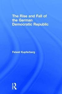 The Rise and Fall of the German Democratic Republic