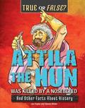 Attila the Hun Was Killed by a Nosebleed: And Other Facts about History