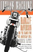 Outlaw Machine: Harley-Davidson and the Search for the American Soul