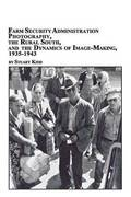 Farm Security Administration Photography, the Rural South, and the Dynamics of Image-Making 1935-1943