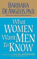 What Women Want Men to Know: The Ultimate Book about Love, Sex, and Relationships for You and the Man You Love