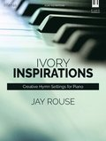 Ivory Inspirations: Creative Hymn Settings for Piano
