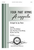 Four-Part Hymns: A Cappella: With Great Is Thy Faithfulness, Come, Thou Fount of Every Blessing, and My Jesus, I Love Thee