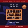 The Leadership Challenge Workshop: Facilitator's Guide, 3rd Edition, Revise