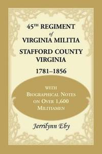45th Regiment of Virginia Militia Stafford County, Virginia 1781-1856