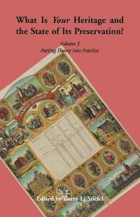 What is Your Heritage and the State of its Preservation? Volume 3. Putting Theory into Practice