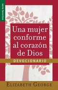 Una Mujer Conforma Al Corazon de Dios: Devocionario=a Woman After God's Own Heart- A Devotional