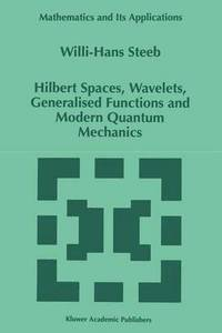 Hilbert Spaces, Wavelets, Generalised Functions and Modern Quantum Mechanics