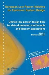 Unified low-power design flow for data-dominated multi-media and telecom applications