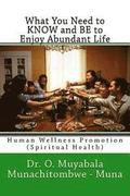 What You Need to KNOW and BE to Enjoy Abundant Life: Human Wellness Promotion (Spiritual Health)