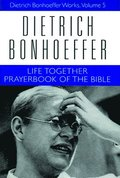 Works: v. 5 Life Together and Prayer Book of the Bible