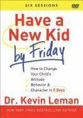 Have a New Kid by Friday DVD: How to Change Your Child's Attitude, Behavior & Character in 5 Days (a Six-Session Study)