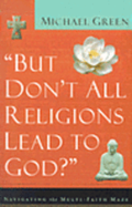 But Don't All Religions Lead to God?: Navigating the Multi-Faith Maze