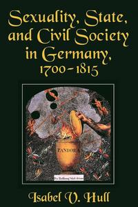 Sexuality, State, and Civil Society in Germany, 1700-1815