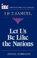 Let Us Be Like the Nations: A Commentary on the Books of 1 and 2 Samuel