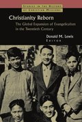 Christianity Reborn : The Global Expansion of Evangelicalism in the Twentieth Century