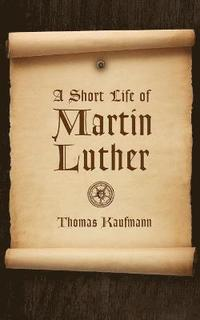 Short Life of Martin Luther