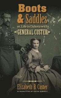Boots and Saddles or, Life in Dakota with General Custer av Elizabeth B Custer (Häftad)