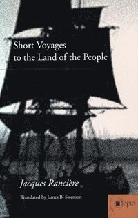 Short voyages to the land of the people / Jacques Rancière ; translated by James B. Swenson