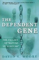 The Dependent Gene: The Fallacy of Nature Vs. Nurture