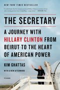 Secretary: A Journey with Hillary Clinton from Beirut to the Heart of American Power