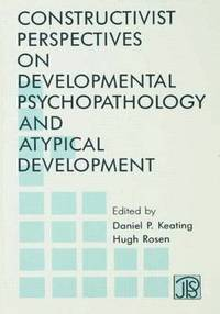 Constructivist Perspectives on Developmental Psychopathology and Atypical Development