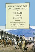 The Mexican War Correspondence of Richard Smith Elliott