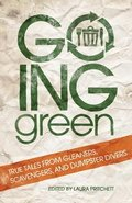 Going Green: True Tales from Gleaners, Scavengers, and Dumpster Divers