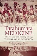 Tarahumara Medicine: Ethnobotany and Healing Among the Rarámuri of Mexico