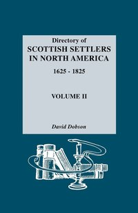 Directory of Scottish Settlers in North America, 1625-1825. Volume II