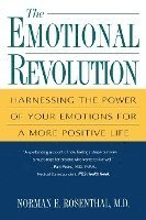 The Emotional Revolution: Harnessing the Power of Your Emotions for a More Positive Life
