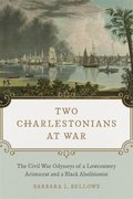 Two Charlestonians at War: The Civil War Odysseys of a Lowcountry Aristocrat and a Black Abolitionist