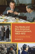 The Media and Sino-American Rapprochement, 1963-1972